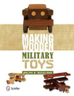 Making Wooden Military Toys - Ralph S. Buckland