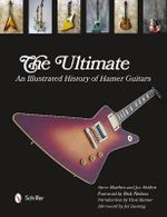 Ultimate Hamer Guitars : An Illustrated History - Steve Matthes