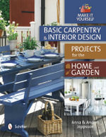 Basic Carpentry & Interior Design Projects for the Home and Garden : Make it Yourself - Anna Jeppsson
