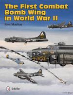 The First Combat Bomb Wing in World War II - Ron Mackay