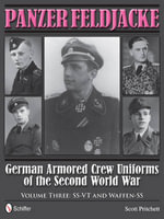 Panzer Feldjacke: Ss-Vt & Waffen-Ss Volume 3 : German Armored Crew Uniforms of the Second World War - Scott Pritchett