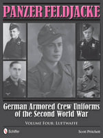 Panzer Feldjacke : German Armored Crew Uniforms of the Second World War Vol.4: Luftwaffe - Scott Pritchett