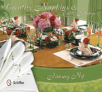 Creative Napkins and Table Settings : Make it Yourself - Jimmy Ng