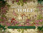 American Toile : Four Centuries of Sensational Scenic Fabrics and Wallpaper - Michele Palmer