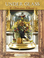 Under Glass : A Victorian Obsession - John Whitenight