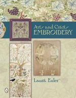 Arts and Crafts Embroidery : An Illustrated Lexicon of Motifs, Materials, and O... - Laura Euler