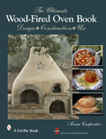 Ultimate Wood-fired Oven Book : Design Construction Use - Anna Carpenter