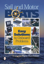 Sail and Motor Boats : Easy Solutions to Onboard Problems - Hans Muhlbauer