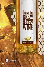 How to Brew Honey Wine : 77 Refreshing Tropical Drinks from Frankie's Tiki ... - Karl Stuckler