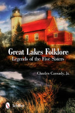 The Great Lakes Folklore : Legends of the Five Sisters - Charles Cassady