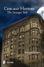 Chicago History : The Stranger Side - Raymond Johnson
