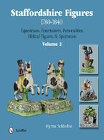 Staffordshire Figures 1780-1840 : Equestrians, Entertainers, Personalities, Biblical Figures & Sportsmen Volume 2 - Myrna Schkolne