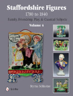Staffordshire Figures 1780 to 1840 : Family, Friendship, Play, & Classical Subjects Volume 4 - Myrna Schkolne