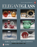 Elegant Glass : Early, Depression, & Beyond - Debbie &. Randy Coe