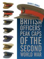 British Officers' Peak Caps of the Second World War - Olivier C. Dorrell