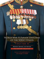 World War II Parade Uniforms of the Soviet Union: Vol.2 : Marshals, Generals, and Admirals: the Sinclair Collection - James C. McComb Sinclair