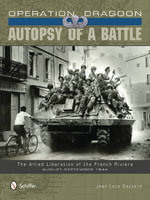 Operation Dragoon: Autopsy of a Battle : The Allied Liberation of the French Riviera, August-September 1944 - Jean-Loup Gassend