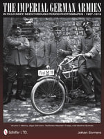 The Imperial German Armies in Field Grey Seen Through Period Photographs, 1907-1918 : Infantry, Jager, Schutzen, Radfahrer, Mountain Troops and Machine Gunners Volume 2 - Johan Somers
