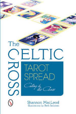 Celtic Cross Tarot Spread : Cutting to the Chase - Shannon MacLeod