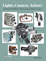 Lights, Camera, Action! : An Illustrated History of the Amateur Movie Camera - John Wade