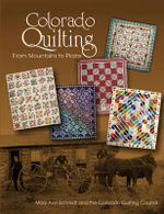 Colorado Quilting : From Mountains to Plains - Mary Ann Schmidt