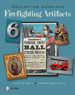 Collecting American Firefighting Artifacts - James G. Piatti
