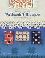 Pennsylvania Patchwork Pillowcases & Other Small Treasures : 1820-1920 - Ann R. Hermes