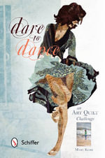 Dare to Dance : An Art Quilt Challenge - Mary Kerr