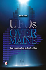 UFOs Over Maine : Close Encounters from the Pine Tree State - Nomar Slevik