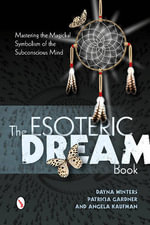 The Esoteric Dream Book : Mastering the Magickal Symbolism of the Subconscious Mind - Dayna Winters
