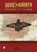 Soviet Airmen in the Spanish Civil War : 1936-1939 - Paul Whelan