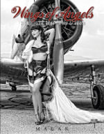 Wings of Angels: Vol.1 : A Tribute to the Art of World War II Pinup & Aviation - Michael Malak