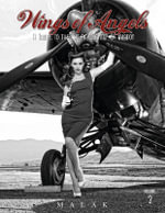 Wings of Angels: Volume 2 : A Tribute to the Art of World War II Pinup & Aviation - Michael Malak
