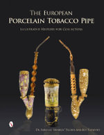 European Porcelain Tobacco Pipe : Illustrated History for Collectors - Sarunas Peckus