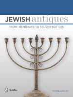 Jewish Antiques : From Menorahs to Seltzer Bottles - Tsadik Kaplan
