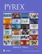 Pyrex : The Unauthorized Collector's Guide - Barbara E. Mauzy