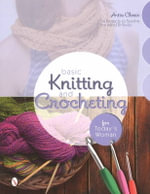 Basic Knitting & Crocheting for Today's Woman : 14 Projects to Soothe the Mind & Body - Anita Closic