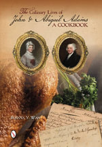 The Culinary Lives of John & Abigail Adams : A Cookbook - Rosana Wan