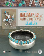 Reassessing Hallmarks of Native Southwest Jewelry : Artists, Traders, Guilds, and the Government - Pat Messier