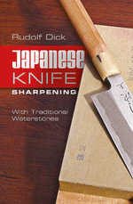 Japanese Knife Sharpening : With Traditional Waterstones - Rudolf Dick