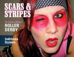 Scars & Stripes : The Culture of Modern Roller Derby - Andreanna Seymore
