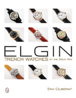 Elgin Trench Watches of the Great War - Stan Czubernat