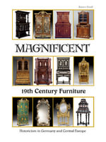 Magnificent 19th Century Furniture : Historicism in Germany and Central Europe - Rainer Haaff