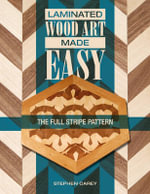 Laminated Wood Art Made Easy : The Full Stripe Pattern - Stephen Carey