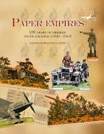 Paper Empires : 100 Years of German Paper Soldiers (1845 - 1945) - Rafael de Francisco Lopez