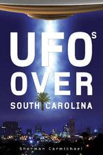 UFOs Over South Carolina - Sherman Carmichael