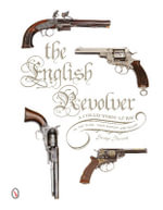 The English Revolver : A Collectors Guide to the Guns, Their History and Values - George Prescott