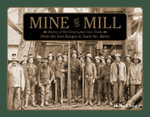 Mine to Mill : History of the Great Lakes Iron Trade: from the Iron Ranges to Sault Ste. Marie - Phillip J. Stager
