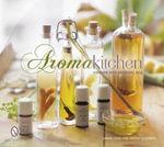 Aroma Kitchen : Cooking with Essential Oils - Sabine Honig