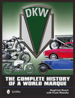 DKW : the Complete History of a World Marque - Siegfried Rauch